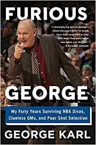 Furious George: My Forty Years Surviving NBA Divas, Clueless GMs, and Poor Shot Selection by George Karl Review