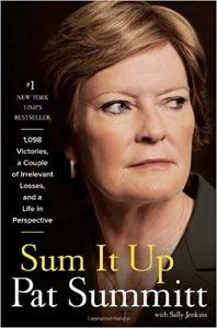 Sum it Up: A Thousand and Ninety-Eight Victories, a Couple of Irrelevant Losses, and a Life in Perspective by Pat Summitt and Sally Jenkins Review
