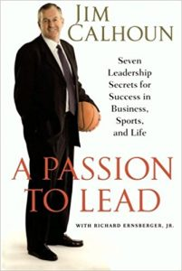 The Passion to Lead: Seven Leadership Secrets for Success in Business Sports and Life by Jim Calhoun Review