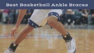 Best Basketball Ankle Braces this 2018 Season