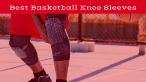 Best Knee Sleeves for Basketball this 2018 Season