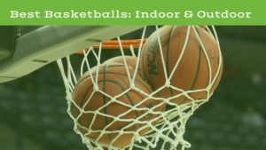 Best Basketballs of 2018: Outdoor and Indoor