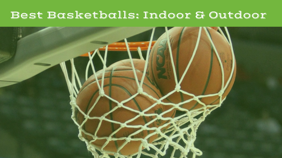 Best Basketballs Indoor Outdoor Reviews