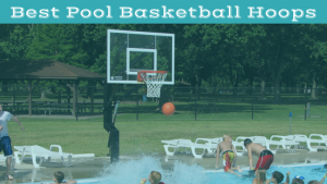 Best Pool Basketball Hoops: Summer 2018