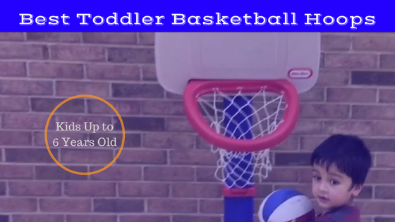Best Toddler Basketball Hoop: Kids Up to 6 Year Old (2018 Parents Guide)
