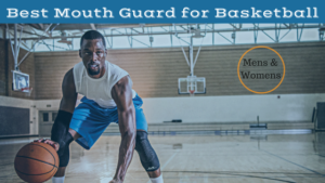 Best Mouth Guard for Basketball for Adult Men and Women this 2018 Season