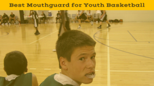 Best Mouth Guard for Youth Basketball for Kids this 2018 Season