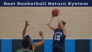 Best Basketball Return System
