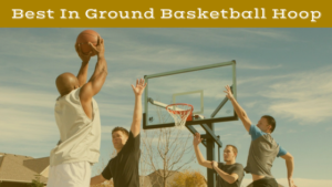 Best In Ground Basketball Hoop this 2018 Season
