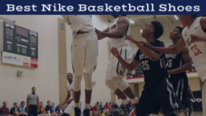 Best Nike Basketball Shoes Review