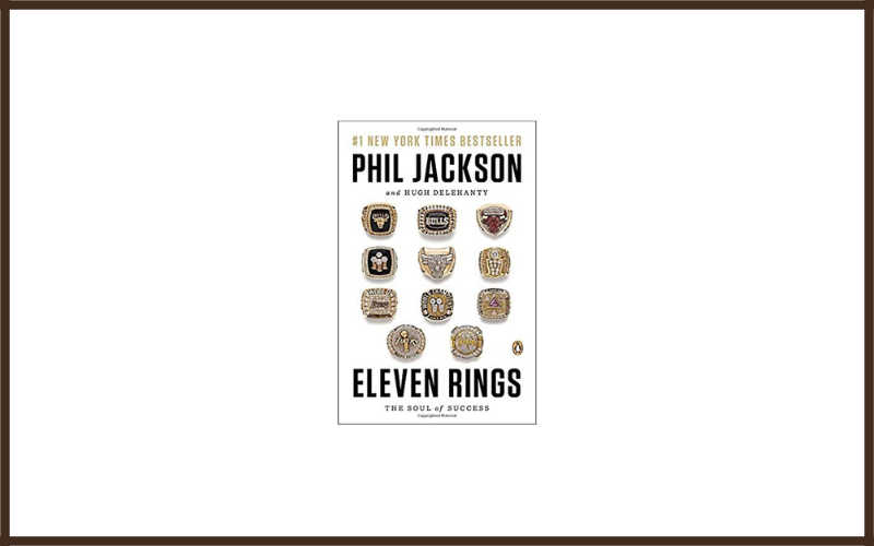 Eleven Rings The Soul Of Success By Phil Jackson