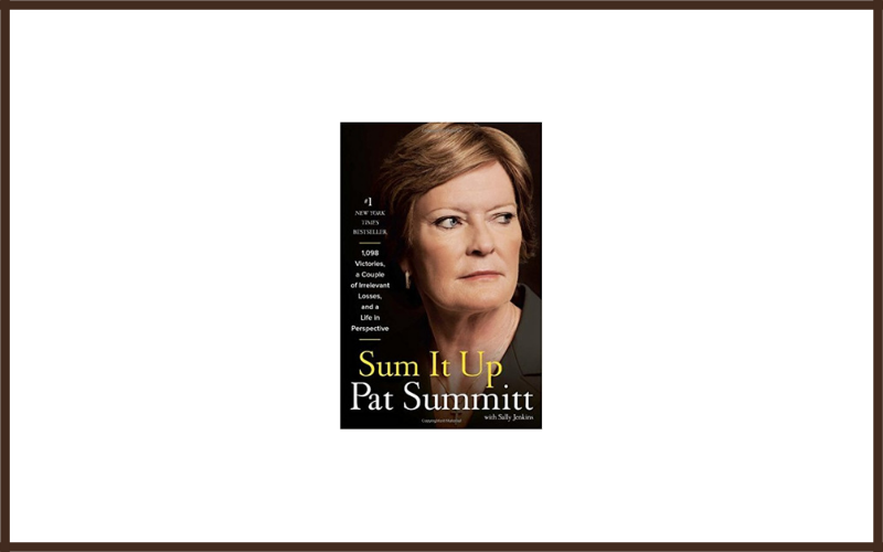 Sum It Up A Thousand And Ninety Eight Victories, A Couple Of Irrelevant Losses, And A Life In Perspective By Pat Summitt And Sally Jenkins