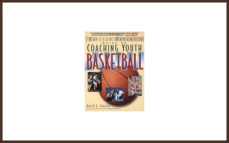 The Baffled Parents Guide To Coaching Youth Basketball By David G. Faucher